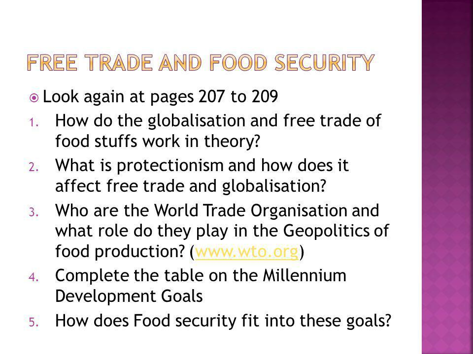  Look again at pages 207 to 209 1. How do the globalisation and free trade of food stuffs work in theory? 2. What is protectionism and how does it af