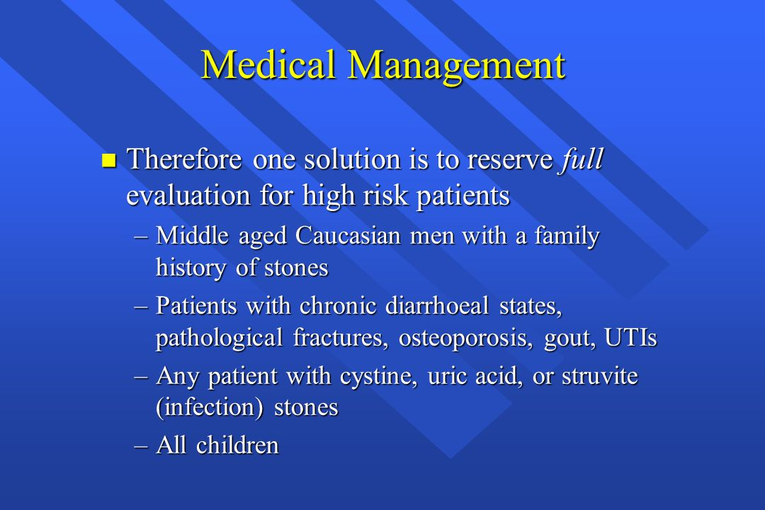 Medical Management n Therefore one solution is to reserve full evaluation for high risk patients –Middle aged Caucasian men with a family history of s