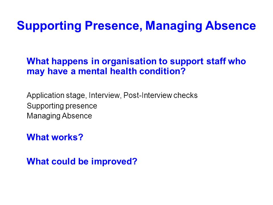 Supporting Presence, Managing Absence What happens in organisation to support staff who may have a mental health condition? Application stage, Intervi