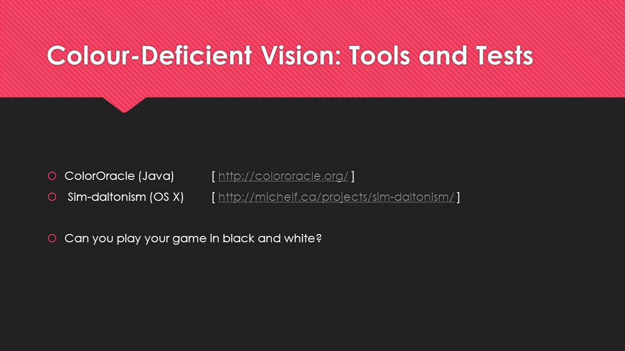 Colour-Deficient Vision: Tools and Tests  ColorOracle (Java)[ http://colororacle.org/ ]http://colororacle.org/  Sim-daltonism (OS X)[ http://michelf