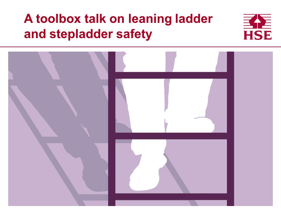 Safe use of leaning ladders Wherever possible, tie a ladder to prevent it from slipping.