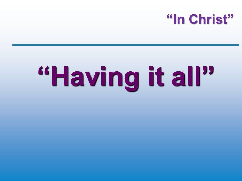 In Christ Having it all