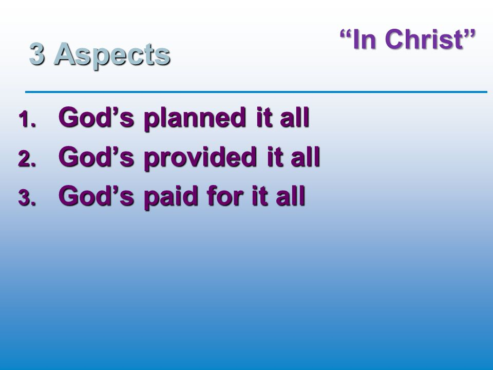 """""""In Christ"""" 3 Aspects 1. God's planned it all 2. God's provided it all 3. God's paid for it all"""