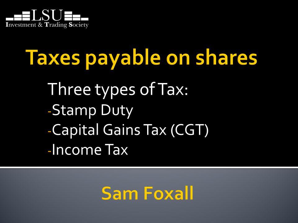 Three types of Tax: - Stamp Duty - Capital Gains Tax (CGT) - Income Tax