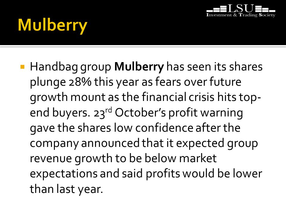  Handbag group Mulberry has seen its shares plunge 28% this year as fears over future growth mount as the financial crisis hits top- end buyers. 23 r