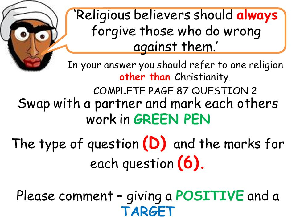 In your answer you should refer to one religion other than Christianity. COMPLETE PAGE 87 QUESTION 2 'Religious believers should always forgive those