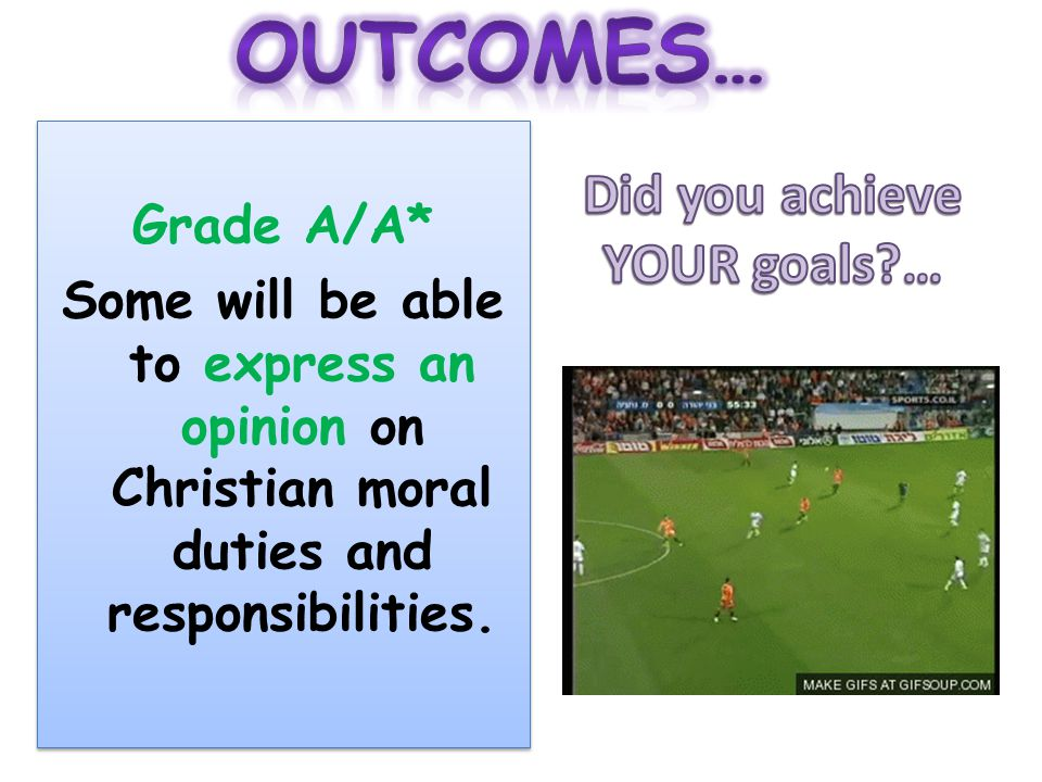 Grade A/A* Some will be able to express an opinion on Christian moral duties and responsibilities. Grade A/A* Some will be able to express an opinion