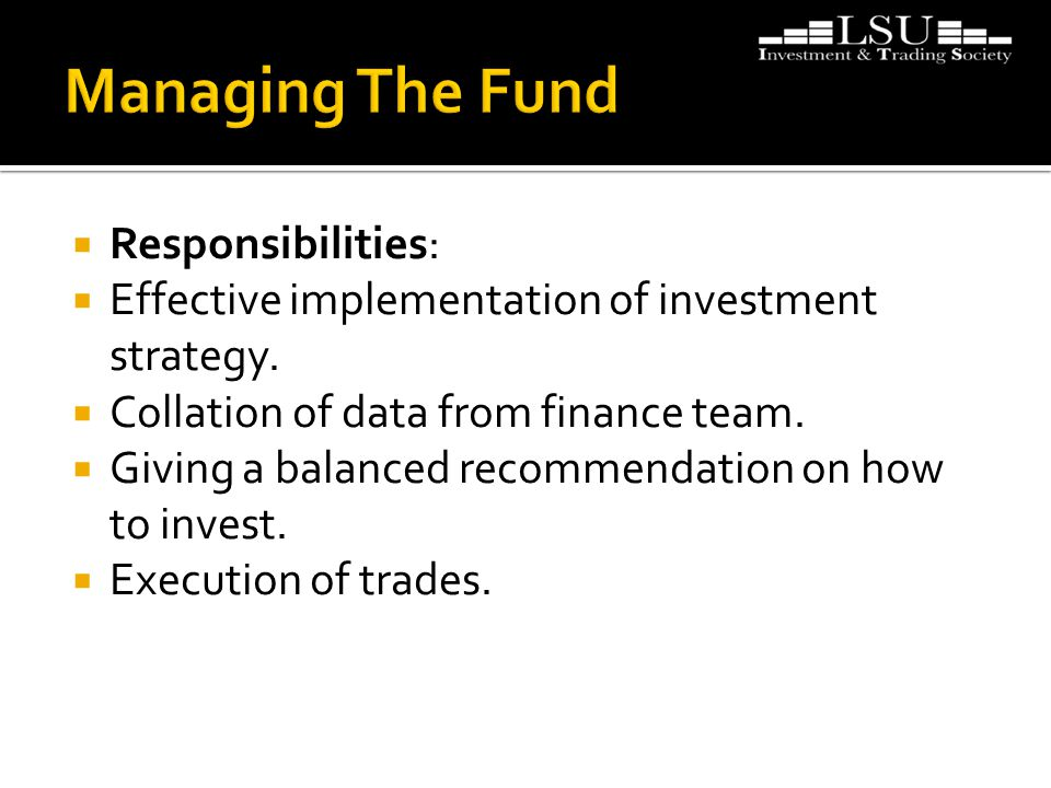  Responsibilities:  Effective implementation of investment strategy.