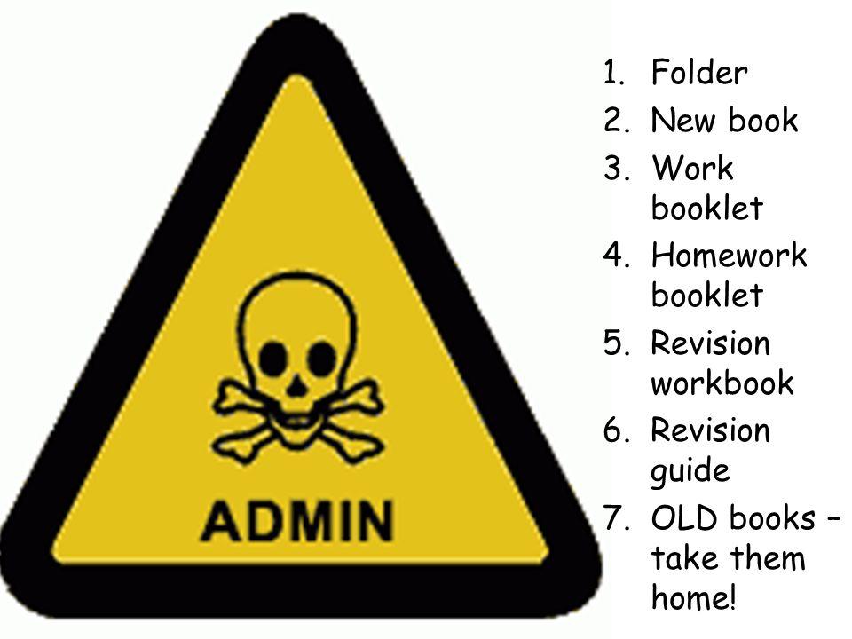 1.Folder 2.New book 3.Work booklet 4.Homework booklet 5.Revision workbook 6.Revision guide 7.OLD books – take them home!