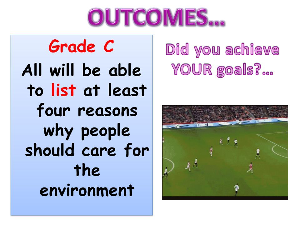 Grade C All will be able to list at least four reasons why people should care for the environment Grade C All will be able to list at least four reasons why people should care for the environment