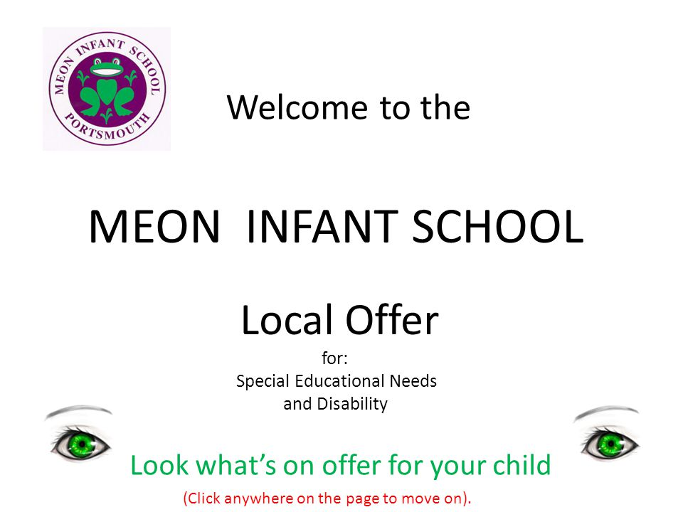 MEON INFANT SCHOOL Welcome to the Local Offer for: Special Educational Needs and Disability Look what's on offer for your child (Click anywhere on the