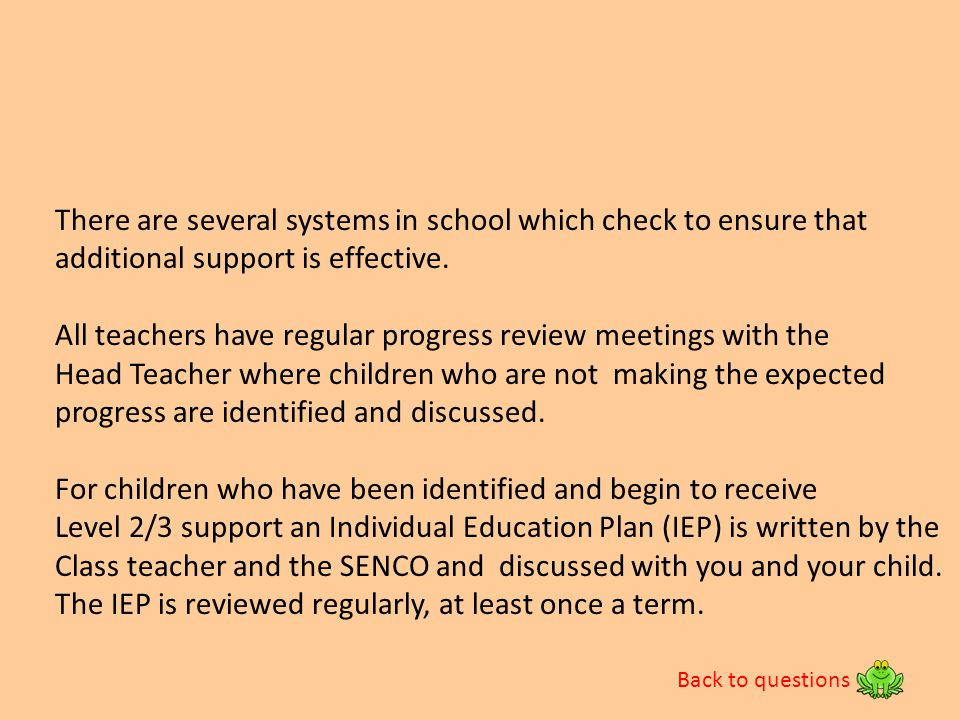 There are several systems in school which check to ensure that additional support is effective. All teachers have regular progress review meetings wit