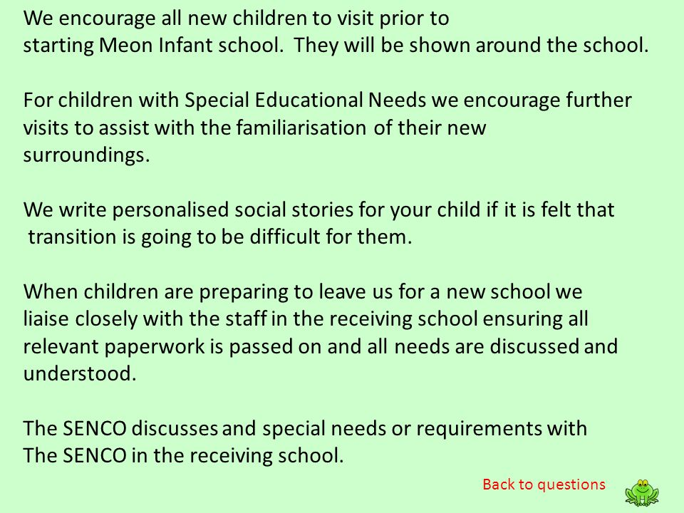 Back to questions We encourage all new children to visit prior to starting Meon Infant school. They will be shown around the school. For children with