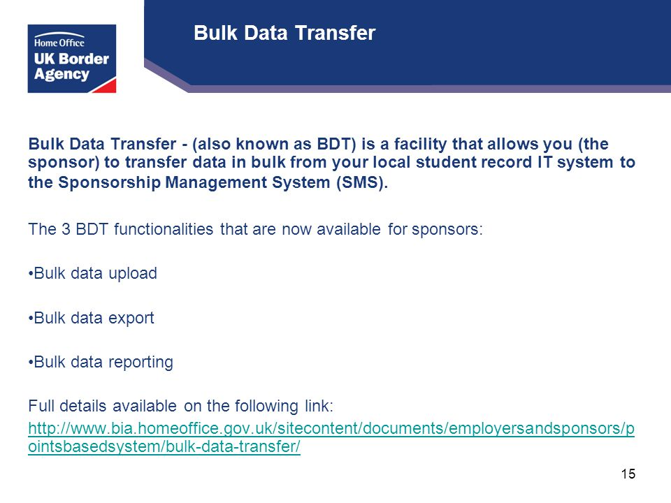 Bulk Data Transfer Bulk Data Transfer - (also known as BDT) is a facility that allows you (the sponsor) to transfer data in bulk from your local student record IT system to the Sponsorship Management System (SMS).