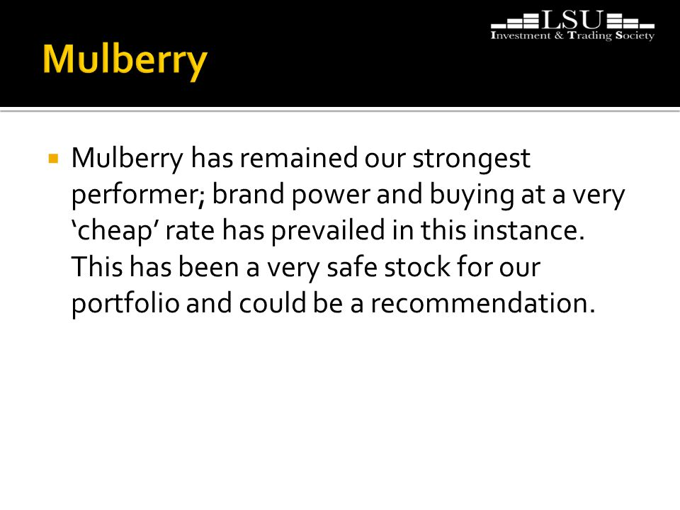  Mulberry has remained our strongest performer; brand power and buying at a very 'cheap' rate has prevailed in this instance. This has been a very sa