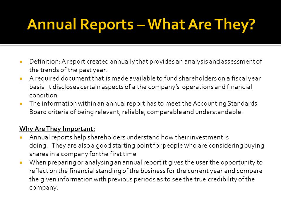  Definition: A report created annually that provides an analysis and assessment of the trends of the past year.  A required document that is made av