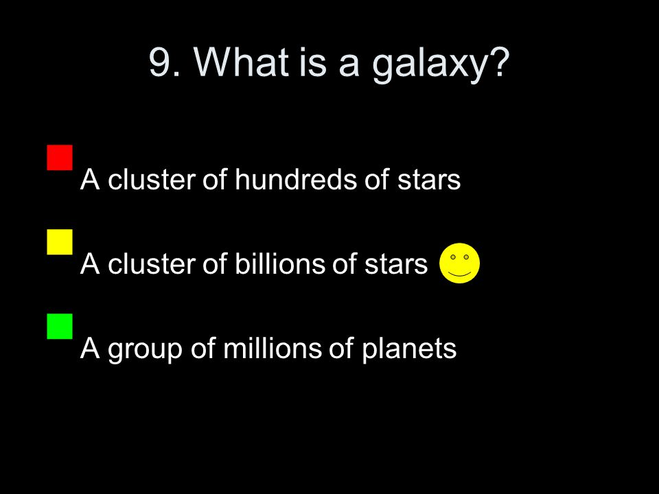 9. What is a galaxy.