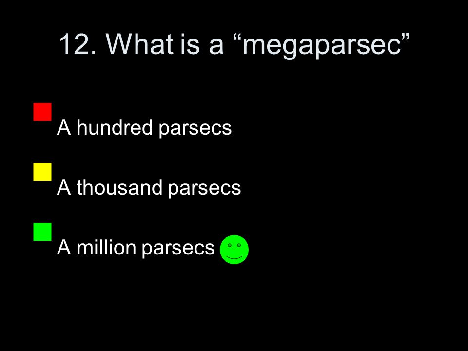12. What is a megaparsec  A hundred parsecs  A thousand parsecs  A million parsecs