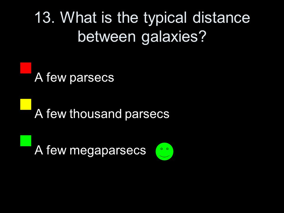 13. What is the typical distance between galaxies.