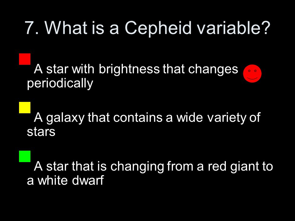 7. What is a Cepheid variable.
