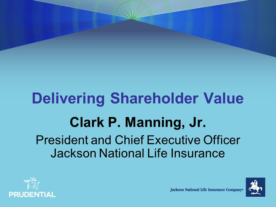 Delivering Shareholder Value Clark P. Manning, Jr.