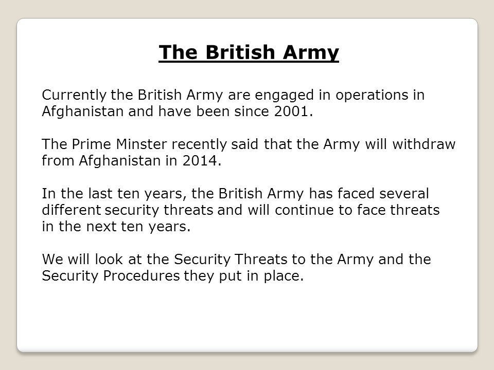 The British Army Currently the British Army are engaged in operations in Afghanistan and have been since 2001. The Prime Minster recently said that th