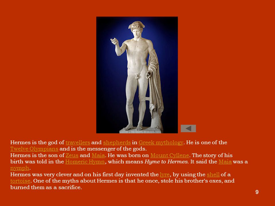 9 Hermes is the god of travellers and shepherds in Greek mythology.