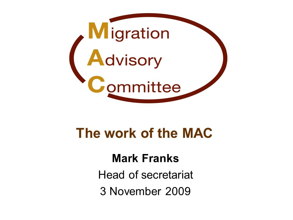 The work of the MAC Mark Franks Head of secretariat 3 November 2009