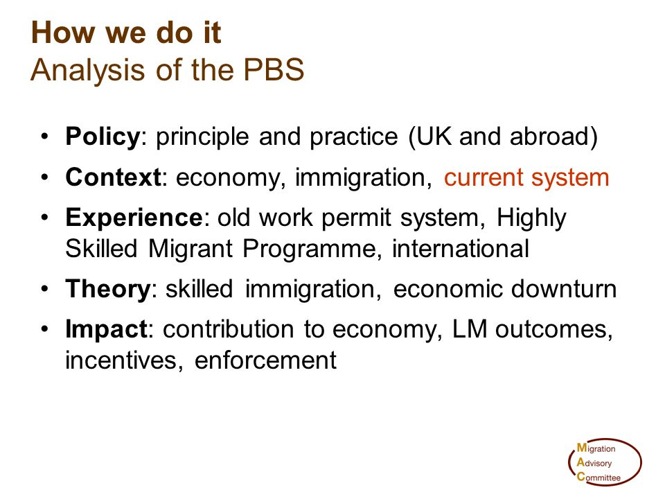 How we do it Analysis of the PBS Policy: principle and practice (UK and abroad) Context: economy, immigration, current system Experience: old work per