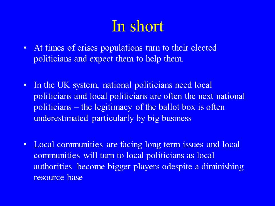 In short At times of crises populations turn to their elected politicians and expect them to help them.