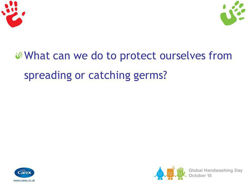 What can we do to protect ourselves from spreading or catching germs?