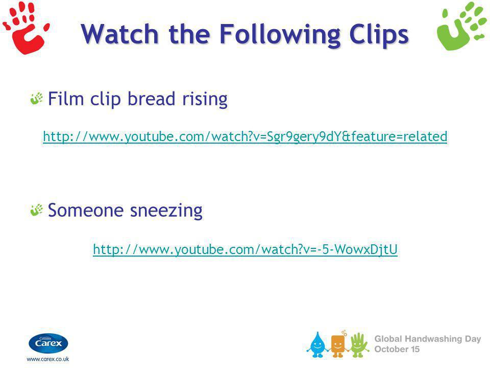 Watch the Following Clips Film clip bread rising http://www.youtube.com/watch?v=Sgr9gery9dY&feature=related Someone sneezing http://www.youtube.com/wa