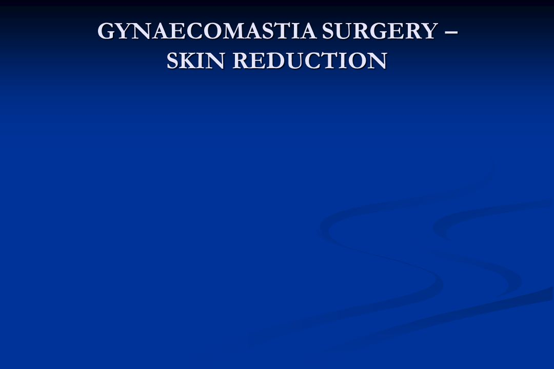 GYNAECOMASTIA SURGERY – SKIN REDUCTION