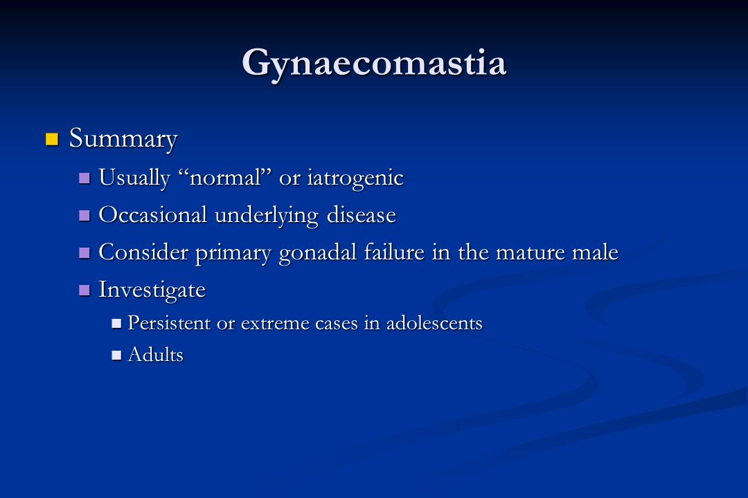 "Gynaecomastia Summary Summary Usually ""normal"" or iatrogenic Usually ""normal"" or iatrogenic Occasional underlying disease Occasional underlying diseas"