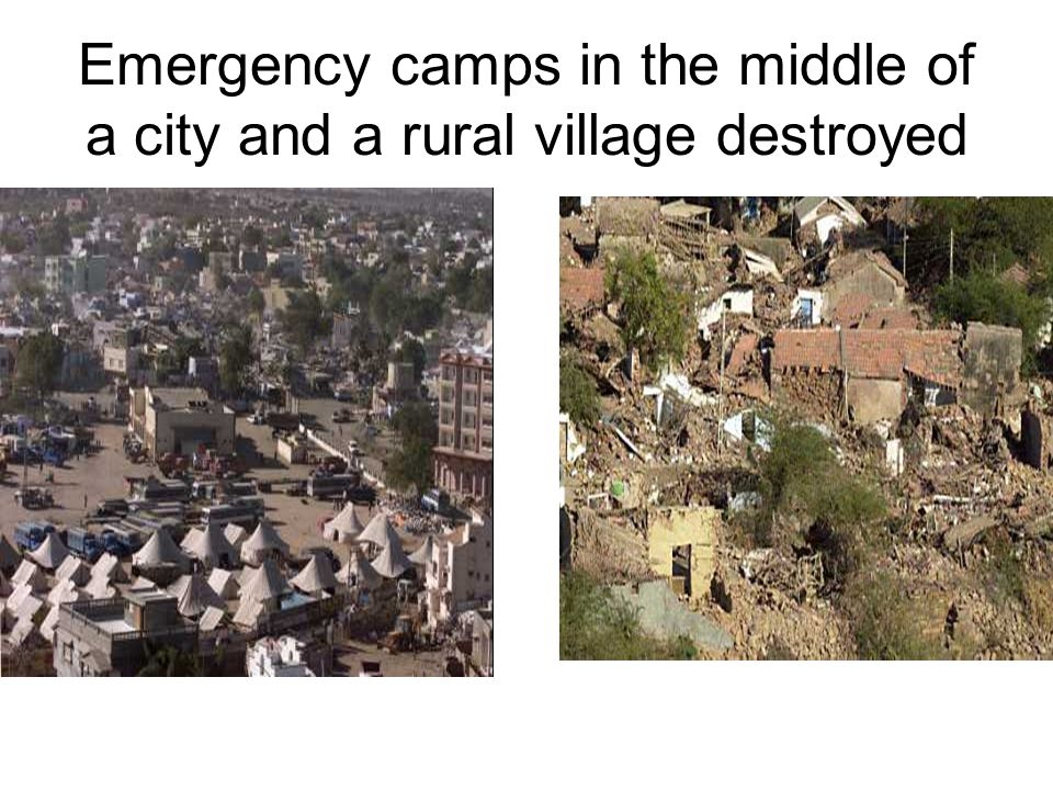 Emergency camps in the middle of a city and a rural village destroyed