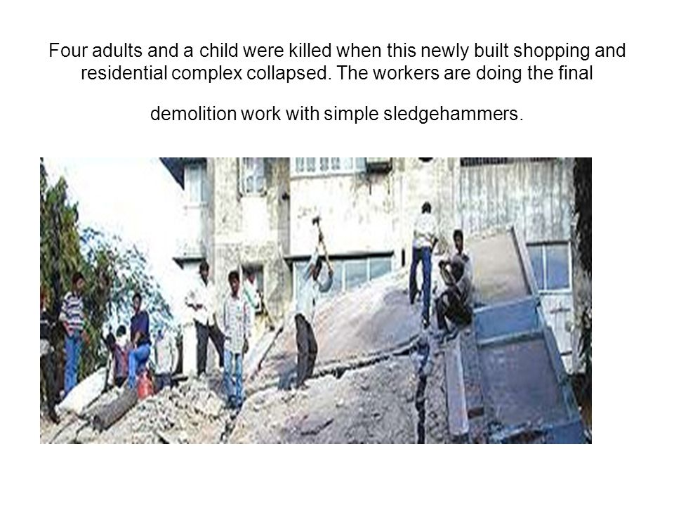 Four adults and a child were killed when this newly built shopping and residential complex collapsed.