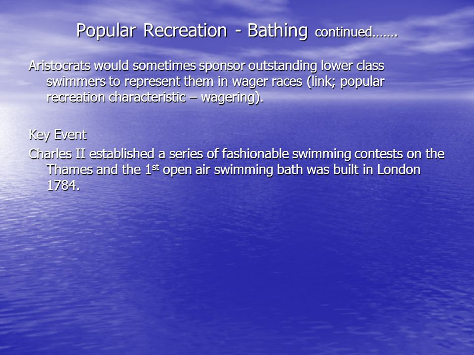 Popular Recreation - Bathing continued……. Aristocrats would sometimes sponsor outstanding lower class swimmers to represent them in wager races (link;