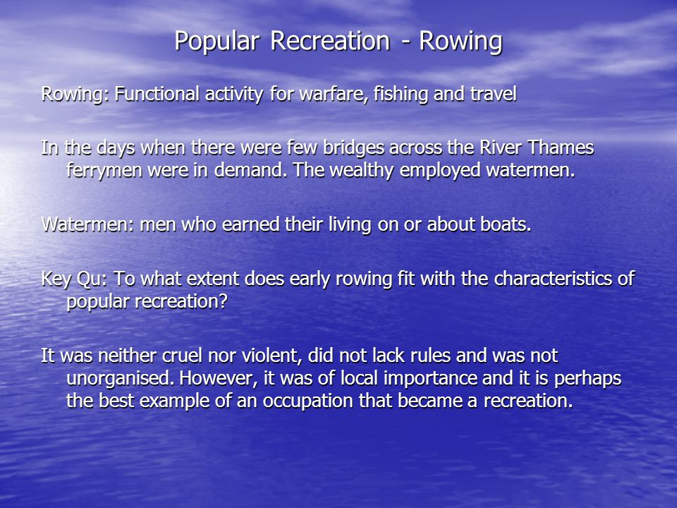 Popular Recreation - Rowing Rowing: Functional activity for warfare, fishing and travel In the days when there were few bridges across the River Thames ferrymen were in demand.