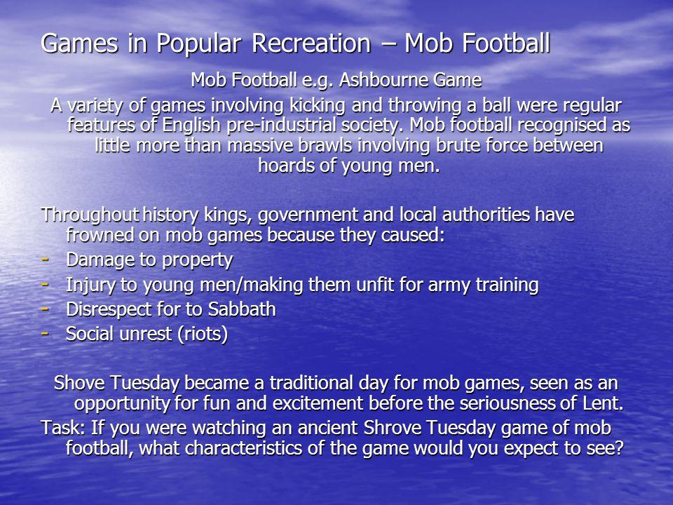 Games in Popular Recreation – Mob Football Mob Football e.g.