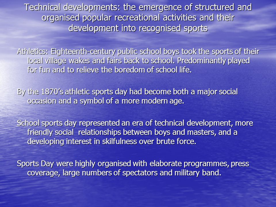 Technical developments: the emergence of structured and organised popular recreational activities and their development into recognised sports Athleti