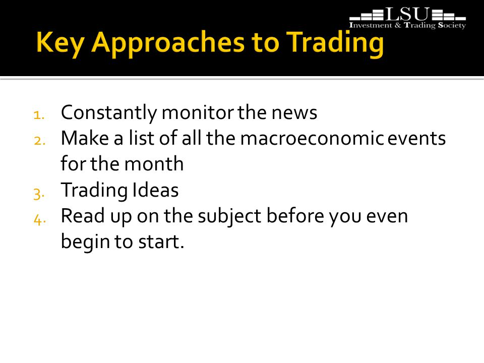 1.Constantly monitor the news 2. Make a list of all the macroeconomic events for the month 3.