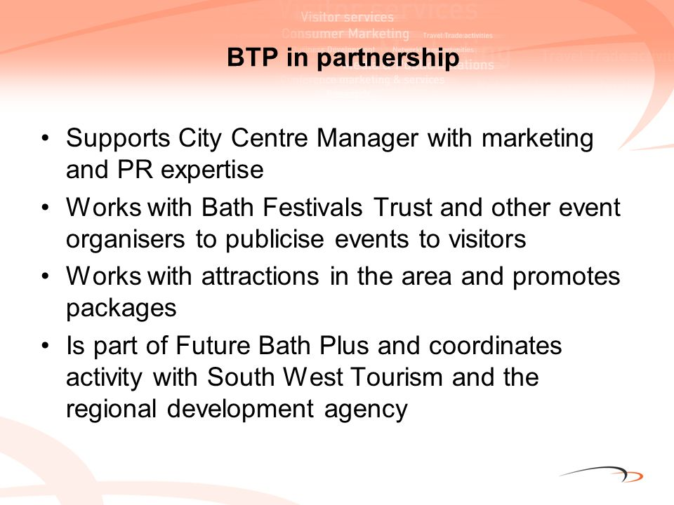 BTP in partnership Supports City Centre Manager with marketing and PR expertise Works with Bath Festivals Trust and other event organisers to publicis