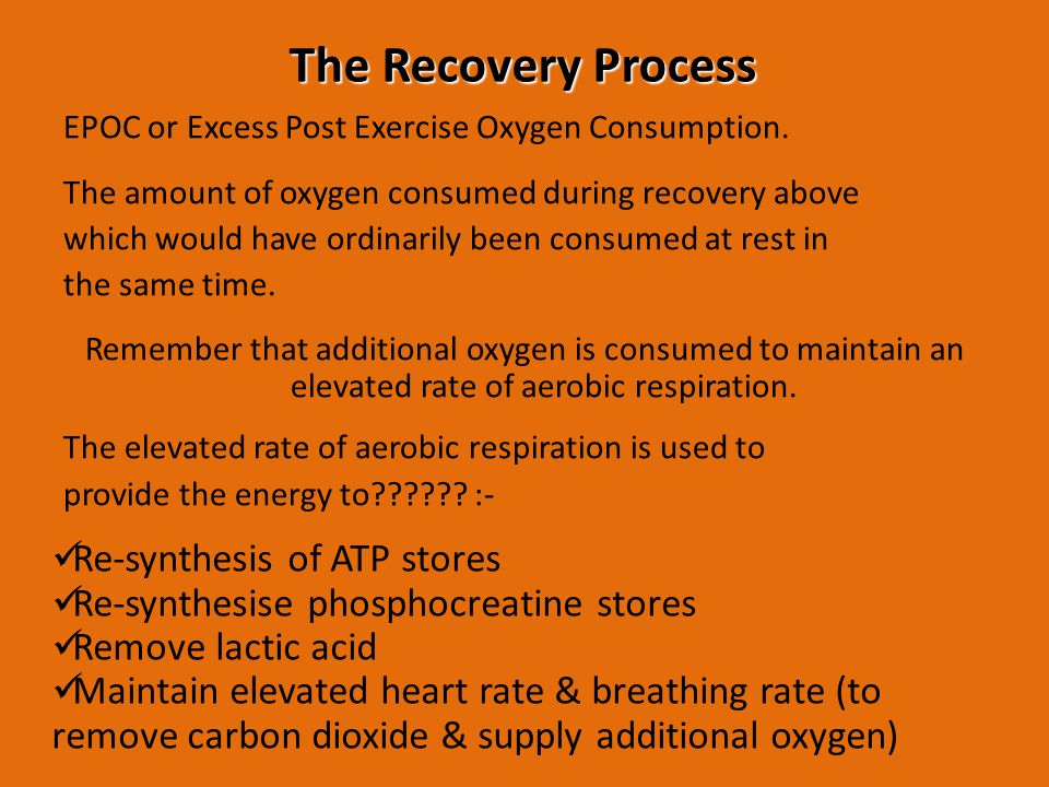 The Recovery Process EPOC or Excess Post Exercise Oxygen Consumption. The amount of oxygen consumed during recovery above which would have ordinarily