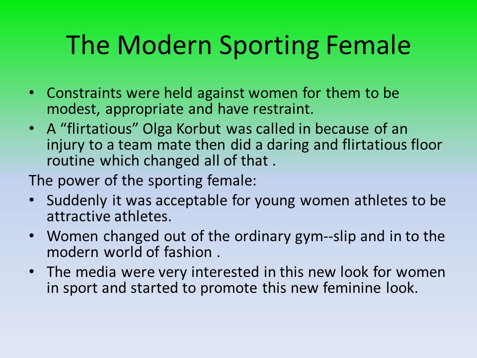 "The Modern Sporting Female Constraints were held against women for them to be modest, appropriate and have restraint. A ""flirtatious"" Olga Korbut was"