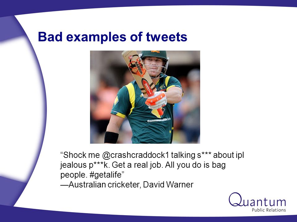 Bad examples of tweets Shock me @crashcraddock1 talking s*** about ipl jealous p***k.