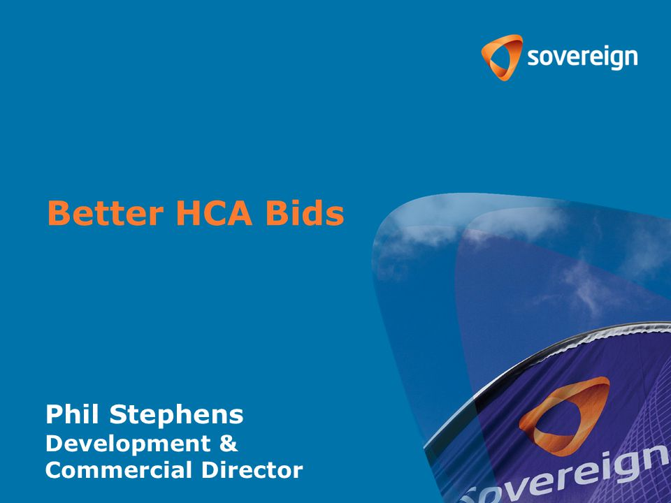 September 2012 Better HCA Bids Phil Stephens Development & Commercial Director