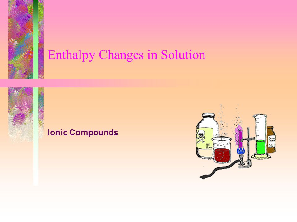 Enthalpy Changes in Solution Ionic Compounds