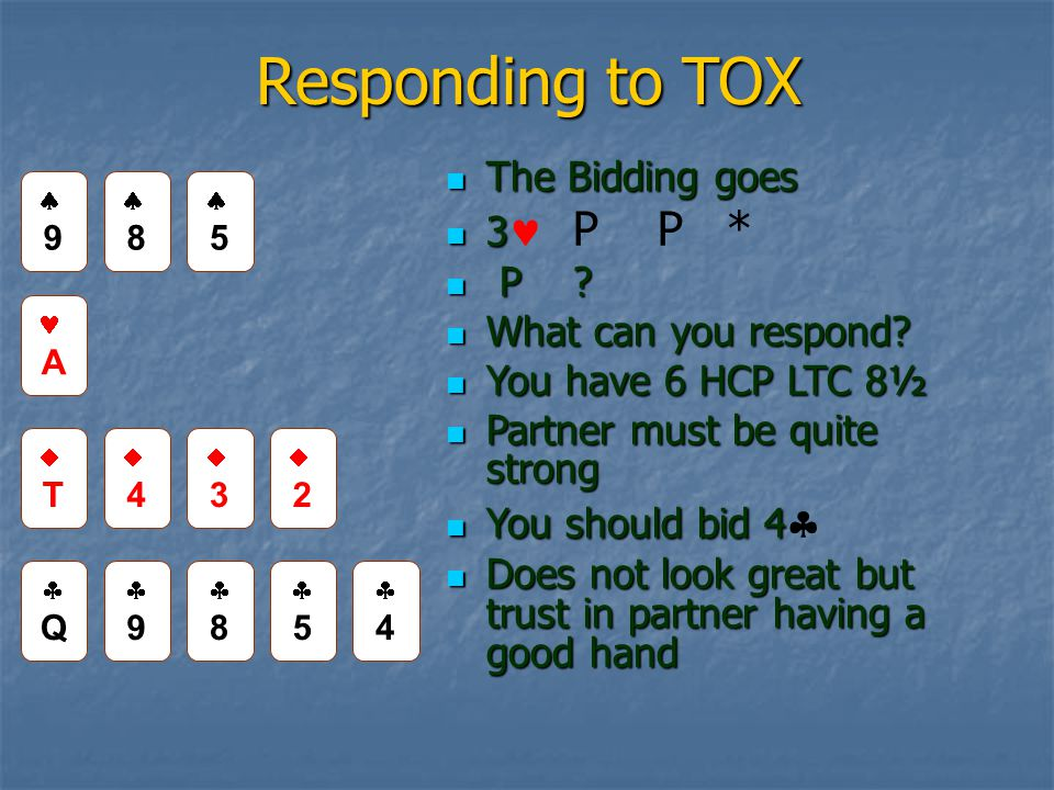 Responding to TOX The Bidding goes The Bidding goes 3 3 P P * P .