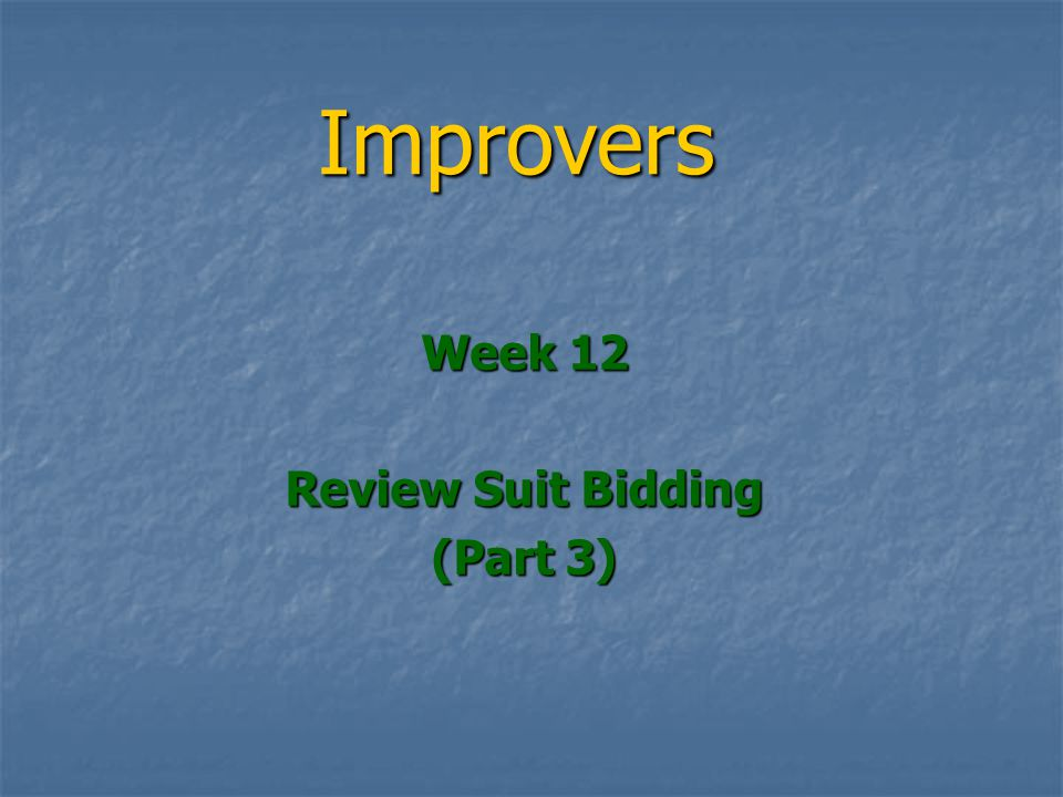 Improvers Week 12 Review Suit Bidding (Part 3)