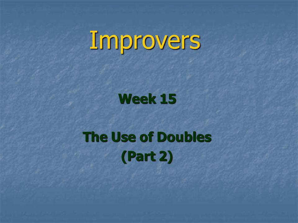 Improvers Week 15 The Use of Doubles (Part 2)
